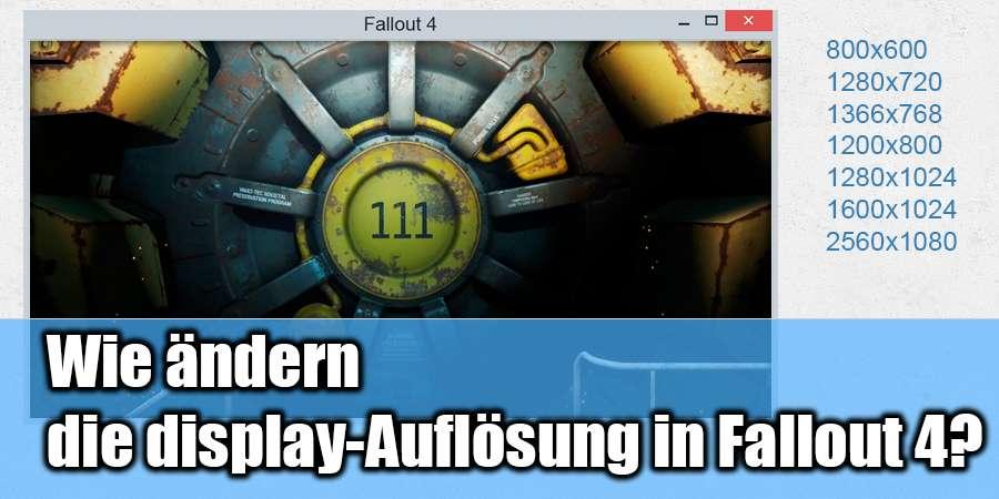 so ändern Sie die display-Auflösung Fallout 4
