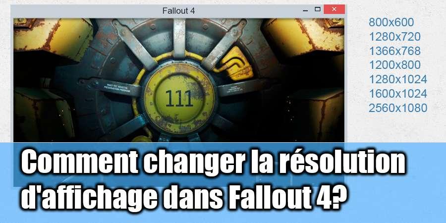 Comment faire pour modifier la résolution d'affichage de Fallout 4