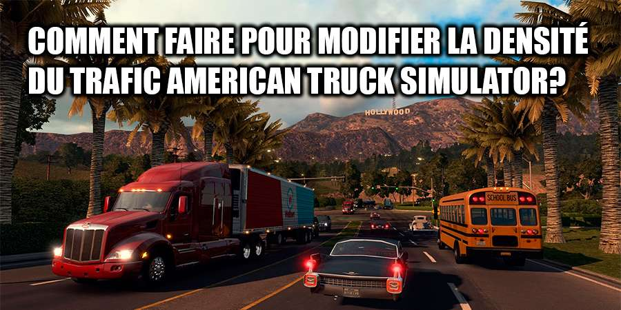 Comment augmenter le trafic dans American Truck Simulator