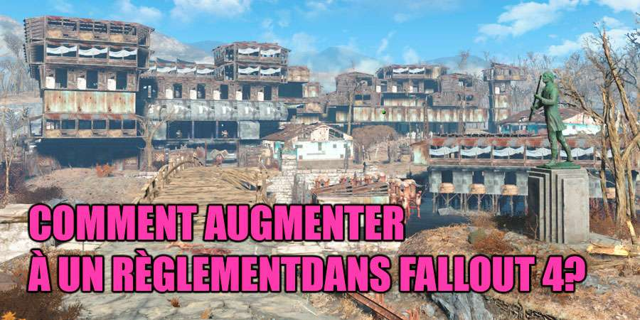 Comment augmenter à un règlement dans Fallout 4