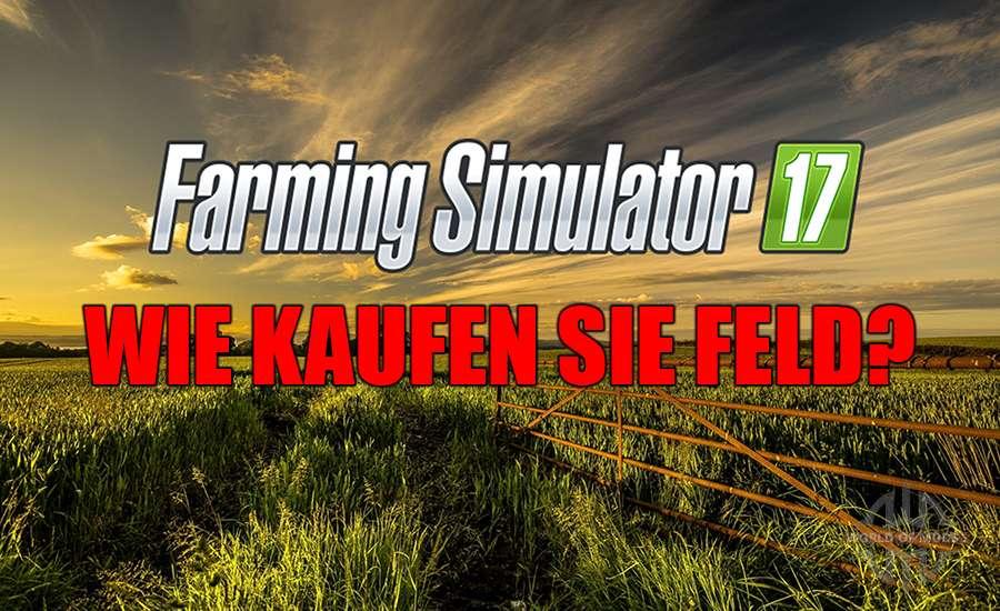 Wie kaufen Sie ein Feld in der Landwirtschafts-Simulator 2017