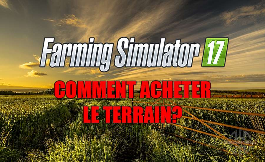 Comment acheter un terrain dans Farming Simulator 2017